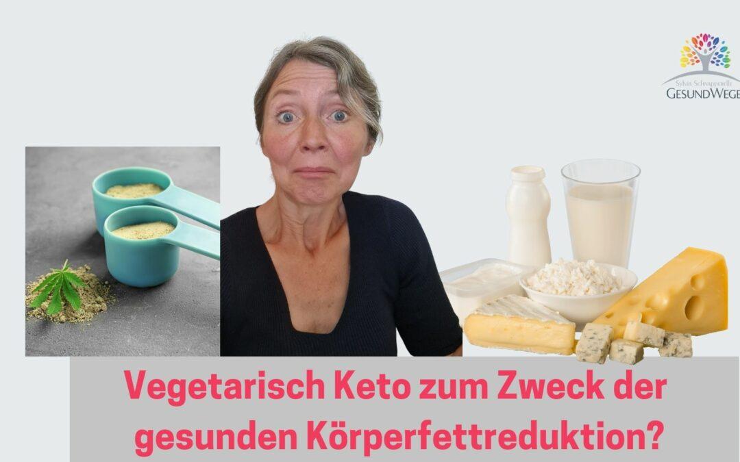 Keto vegetarisch zum Zweck der gesunden Körperfettreduktion?